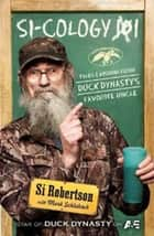 Si-cology 1 - Tales and Wisdom from Duck Dynasty's Favourite Uncle eBook by Si Robertson