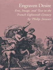 Engraven Desire - Eros, Image, and Text in the French Eighteenth Century ebook by Philip Stewart