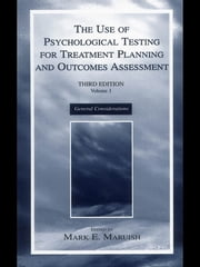 The Use of Psychological Testing for Treatment Planning and Outcomes Assessment - Volume 1: General Considerations ebook by