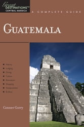 Explorer's Guide Guatemala: A Great Destination (Explorer's Great Destinations) ebook by Conner Gorry
