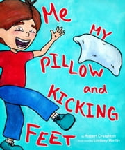 Me, My Pillow and Kicking Feet ebook by Robert Creighton