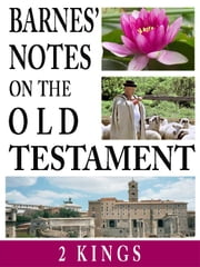 Barnes' Notes on the Old Testament-Book of 2nd Kings ebook by Albert Barnes