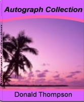 Autograph Collection - America's #1 Guide to Autograph Books for Kids, Autograph Letters, What You Would Want to Know About The Autograph World, Autograph Books and More ebook by Donald Thompson