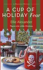 A Cup of Holiday Fear - A Bakeshop Mystery ebook by Ellie Alexander
