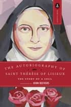 The Autobiography of Saint Therese - The Story of a Soul ebook by John Beevers