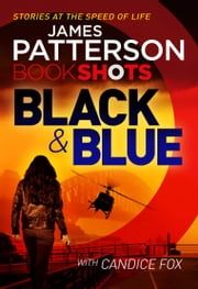 Black & Blue - BookShots ebook by James Patterson, Candice Fox