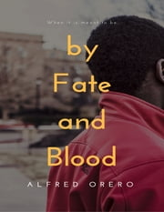 By Fate and Blood ebook by Alfred Orero