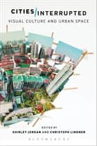 Cities Interrupted - Visual Culture and Urban Space ebook by Shirley Jordan, Christoph Lindner