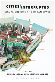 Cities Interrupted - Visual Culture and Urban Space ebook by Shirley Jordan,Christoph Lindner