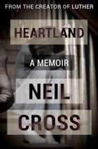 Heartland - A Memoir ebook by Neil Cross