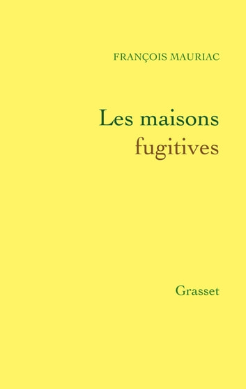 Les maisons fugitives ebook by François Mauriac