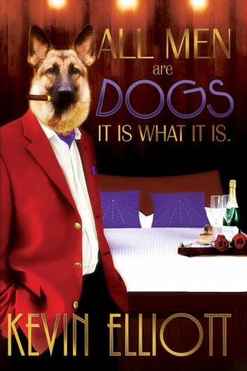 All Men Are Dogs: It is what it is. ebook by Kevin Elliott