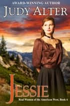 Jessie (Real Women of the American West, Book 4) ebook by Judy Alter