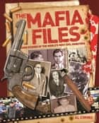 Mafia Files - Case Studies of the World's Most Evil Mobsters ebook by Al Cimino