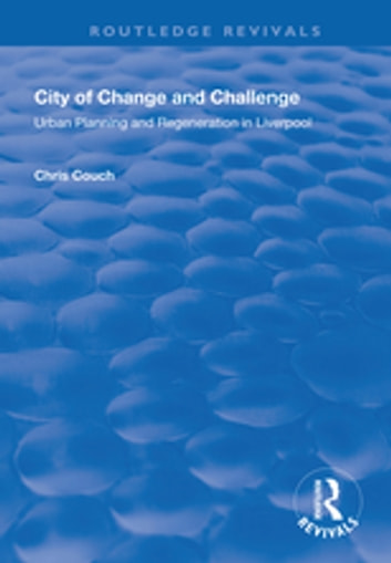 City of Change and Challenge - Urban Planning and Regeneration in Liverpool ebook by Chris Couch