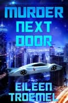 Murder Next Door ebook by Eileen Troemel