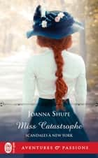 Scandales à New York (Tome 4) - Miss Catastrophe ebook by Joanna Shupe, Julie Guinard