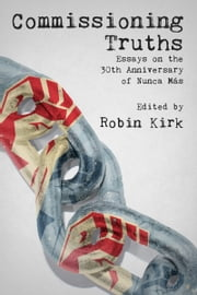 Commissioning Truths: Essays on the 30th Anniversary of Nunca Más ebook by Robin Kirk