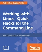 Working with Linux – Quick Hacks for the Command Line ebook by Petru I?fan, Bogdan Vaida