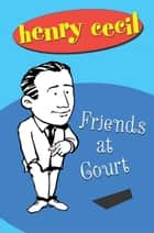 Friends at Court ebook by Henry Cecil