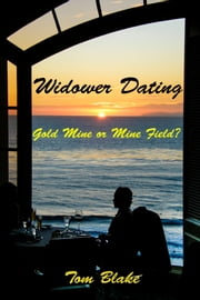 Widower Dating. Gold Mine or Mine Field? ebook by Tom Blake
