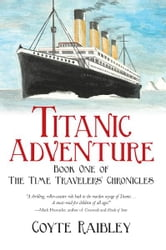 Titanic Adventure - The Time Travelers' Chronicles ebook by Coyte Raibley
