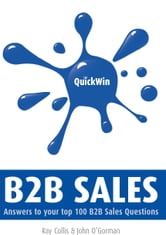 Quick Win B2B Sales: Answers to Your Top B2B Sales Questions ebook by Ray Collis,John O'Gorman