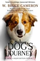 A Dog's Journey eBook by W. Bruce Cameron