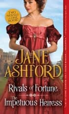 Rivals of Fortune / The Impetuous Heiress ebook by Jane Ashford