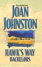 Hawk's Way Bachelors ebook by Joan Johnston