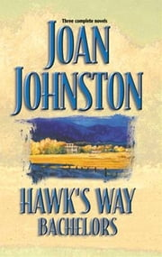 Hawk's Way Bachelors - The Rancher and the Runaway Bride\The Cowboy and the Princess\The Wrangler and the Rich Girl ebook by Joan Johnston