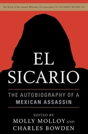 El Sicario - The Autobiography of a Mexican Assassin ebook by Molly Molloy, Charles Bowden