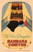 The Vet's Daughter - A Virago Modern Classic ebook by Barbara Comyns, Jane Gardam