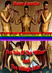 "The Gay Canterbury Tales, The Tale Of The ""Miller"" And The Village Idiot ebook by Kem Austin"