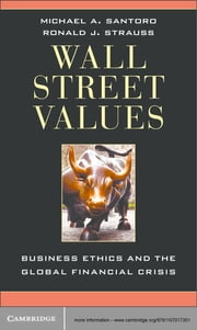 Wall Street Values - Business Ethics and the Global Financial Crisis ebook by Michael A. Santoro,Ronald J. Strauss