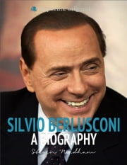 Silvio Berlusconi: A Biography ebook by Steven Needham