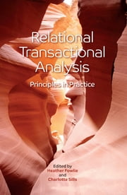 Relational Transactional Analysis - Principles in Practice ebook by Heather Fowlie,Charlotte Sills