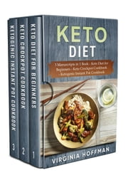 Keto Diet: 3 Manuscripts in 1 Book - Keto Diet for Beginners - Keto Crockpot Cookbook - Ketogenic Instant Pot Cookbook ebook by Virginia Hoffman