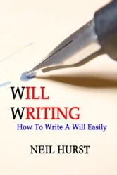 Will Writing: How To Write A Will Easily ebook by Neil Hurst