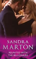 Reunited With The Billionaire (Mills & Boon Modern) ebook by Sandra Marton
