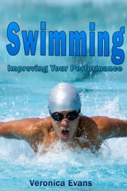 Swimming: Improving Your Performance ebook by Veronica Evans