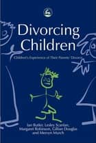 Divorcing Children - Children's Experience of their Parents' Divorce ebook by Gillian Douglas, Ian Butler, Lesley Scanlan,...