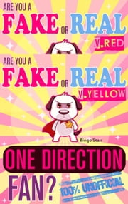 Are You a Fake or Real One Direction Fan? Bundle Version: Red and Yellow - The 100% Unofficial Quiz and Facts Trivia Travel Set Game ebook by Bingo Starr