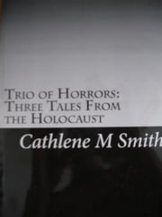Trio of Horrors: Three Tales from the Holocaust ebook by Cathlene Smith