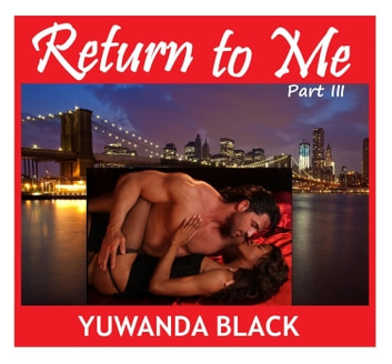 Return to Me: Part III - Return to Me, #3 ebook by Yuwanda Black