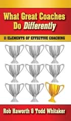 What Great Coaches Do Differently ebook by Rob Haworth,Todd Whitaker