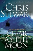 The Great and Terrible, Vol. 6: Clear As the Moon ebook by Chris Stewart