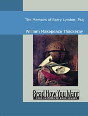 The Memoirs Of Barry Lyndon, Esq ebook by Thackeray,William Makepeace