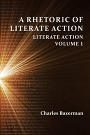 A Rhetoric of Literate Action: Literate Action, Volume 1 ebook by Bazerman, Charles