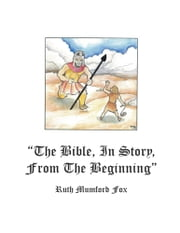 """The Bible, in Story, From the Beginning"" ebook by Ruth M. Fox"